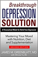 Breakthrough Depression Solution: Mastering Your Mood with Nutrition, Diet & Supplementation