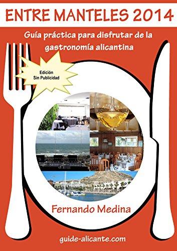 Entre Manteles 2014: Guía práctica para disfrutar de la gastronomía alicantina