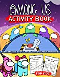 Among Us Activity Book: A Fun Kid Workbook Game For Learning, Coloring, Dot To Dot, Mazes, Word Search and More | Special For Kids Ages 4-8 | 32 Activity Pages