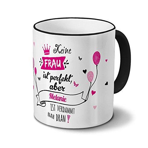 Tasse mit Namen Melanie - Motiv Nicht Perfekt, Aber. - Namenstasse, Kaffeebecher, Mug, Becher, Kaffeetasse - Farbe Schwarz