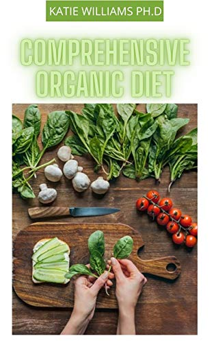 COMPREHENSIVE ORGANIC DIET : prefect delicious healthy organic diet for kids and adults for good living (English Edition)