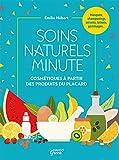 Soins naturels minute: Cosmétiques à partir de produits du placard (Bien-être green)