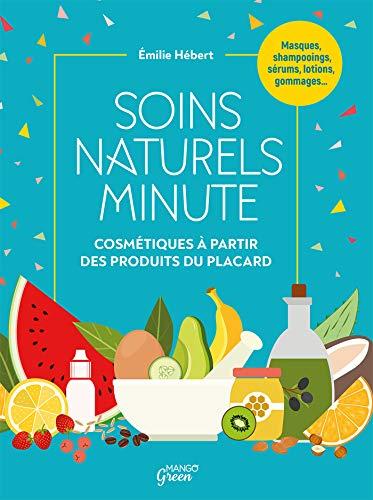 Soins naturels minute: Cosmétiques à partir de produits du...