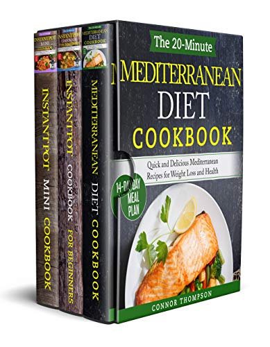 The Complete Mediterranean Instant Pot Cookbook: 3 Book Set: Includes The 20-Minute Mediterranean Diet, The 30-Minute Instant Pot Cookbook for Beginners & The 30-Minute Instant Pot Mini Cookbook