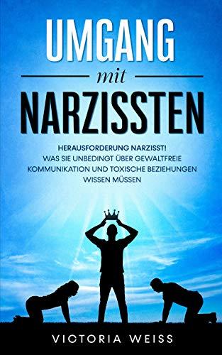 Umgang mit Narzissten: Herausforderung Narzisst!  Was Sie unbedingt über gewaltfreie Kommunikation und toxische Beziehungen wissen müssen