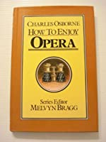 How to Enjoy Opera (Melvyn Bragg's arts series) 0861881443 Book Cover