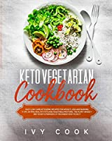 Keto Vegetarian Cookbook: Easy Low-Carb Ketogenic Recipes for Weight Loss and Burning Fat, Eating Healthy Fats and Vegetable Proteins. The Plant-Based Diet is Not a Paradox, if You Know How To Do It