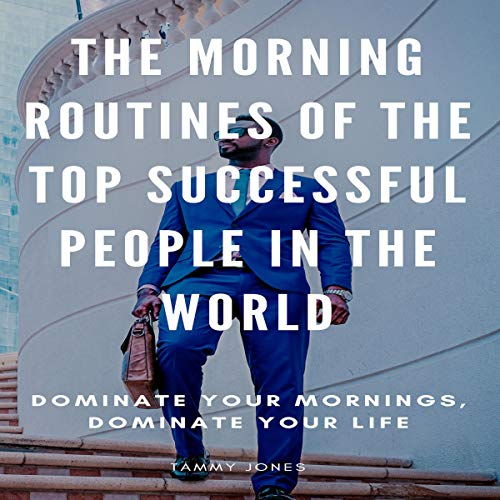 The Morning Routines of the Top Successful People in the World     Dominate Your Mornings, Dominate Your Life              By:                                                                                                                                 Tammy Jones                               Narrated by:                                                                                                                                 Sangita Chauhan                      Length: 36 mins     Not rated yet     Overall 0.0