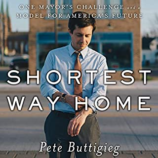 Shortest Way Home     One Mayor's Challenge and a Model for America's Future              Written by:                                                                                                                                 Pete Buttigieg                               Narrated by:                                                                                                                                 Pete Buttigieg                      Length: 9 hrs and 57 mins     28 ratings     Overall 4.8