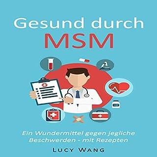 Gesund durch MSM: Ein Wundermittel gegen jegliche Beschwerden - mit Rezepten (Für Arthrose, Leberprobleme, schwaches Bindegewebe, Krankheiten, ... und viele mehr) Titelbild