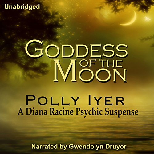 Goddess of the Moon     A Diana Racine Psychic Suspense, Book 2              By:                                                                                                                                 Polly Iyer                               Narrated by:                                                                                                                                 Gwendolyn Druyor                      Length: 12 hrs and 26 mins     9 ratings     Overall 4.6