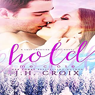 Hold Me Close     Last Frontier Lodge Novels, Book 7              By:                                                                                                                                 J.H. Croix                               Narrated by:                                                                                                                                 Hollis McCarthy                      Length: 7 hrs and 5 mins     Not rated yet     Overall 0.0