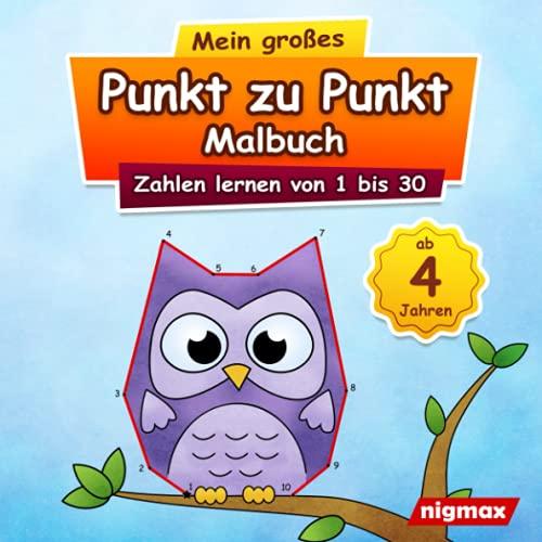 Mein großes Punkt zu Punkt Malbuch: Zahlen lernen von 1 bis 30 | Für Kinder ab 4 Jahren | nigmax Rätselbuch (Mein großes Punkt zu Punkt Malbuch - Zahlen und Buchstaben lernen für Kinder)