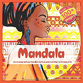 Livre de coloriage adulte pour femme Mandala - Je n'arrête pas quand je suis fatigué, j'arrête quand j'ai fini. (French Edition)