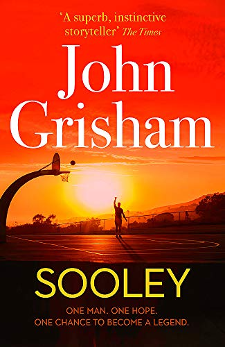 Sooley: ONE MAN. ONE HOPE. ONCE CHANCE TO BECOME A LEGEND.: The Gripping New Bestseller from John Grisham