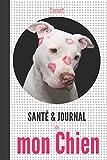 Carnet santé et journal de mon chien: pitbull American Staffordshire Terrier | santé, souvenirs, notes, anniversaires