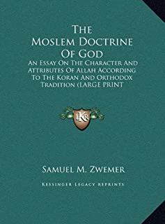 The Moslem Doctrine of God: An Essay on the Character and Attributes of Allah According to the Koran and Orthodox Traditio...