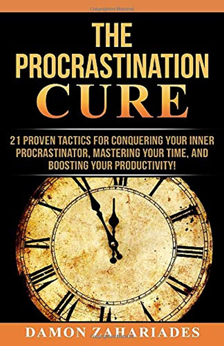 休憩震え喉頭The Procrastination Cure: 21 Proven Tactics For Conquering Your Inner Procrastinator, Mastering Your Time, And Boosting Your Productivity!