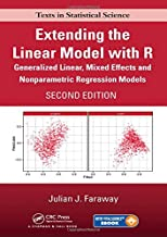 Extending the Linear Model with R: Generalized Linear, Mixed Effects and Nonparametric Regression Models, Second Edition (Chapman & Hall/CRC Texts in Statistical Science)
