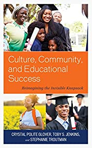 Culture, Community, and Educational Success: Reimagining the Invisible Knapsack (Race and Education in the Twenty-First Century)
