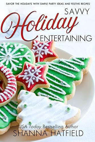 Savvy Holiday Entertaining (Savvy Entertaining Book 1) by [Shanna Hatfield]