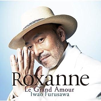 Roxanne~Le Grand Amour~