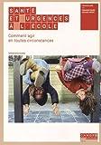 Santé et urgences à l'école - Comment agir en toutes circonstances