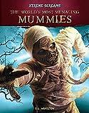 The World's Most Menacing Mummies (Xtreme Screams)