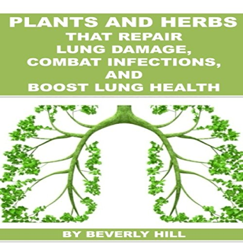 Plants and Herbs That Repair Lung Damage, Combat Infections, and Boost Lung Health audiobook cover art
