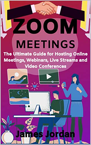 Zoom Meetings: The Ultimate Guide for Hosting Online Meetings, Webinars, Live Streams and Video Conferences (English Edition)