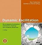 Dynamic Facilitation: Die erfolgreiche Moderationsmethode für schwierige und verfahrene Situationen. Mit E-Book inside - Matthias zur Bonsen
