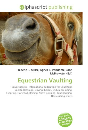 Equestrian Vaulting: Equestrianism, International Federation for Equestrian Sports, Dressage, Driving (horse), Endurance riding, Eventing, Horseball, ... jumping, Tent pegging, Horse riding stunts