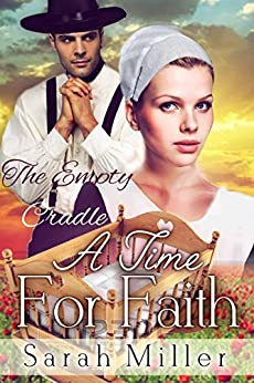 A Time For Faith - The Empty Cradle: Inspirational Amish Romance (Amish & the Englischer Romance Series Book 3) by [Sarah Miller]