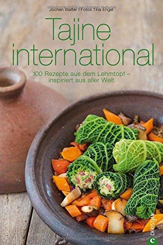 Tajine Kochbuch: Tajine international. 100 Rezepte aus dem Lehmtopf – inspiriert aus aller Welt. Kochen mit der Tajine. Mit Gerichten aus Europa, Nordafrika und dem Orient. (Cook & Style)