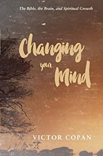 Changing your Mind: The Bible, the Brain, and Spiritual Growth