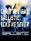 Chris Reviews : Ballistic: Ecks vs Sever
