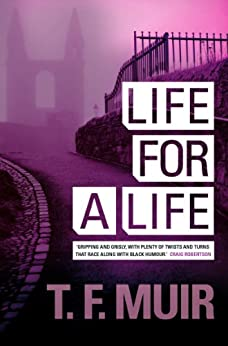 Life For A Life (DCI Andy Gilchrist Book 4) by [T.F. Muir]