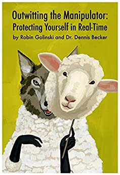 Outwitting the Manipulator: Protecting Yourself in Real-Time by [Robin Golinski, Dr. Dennis Becker]