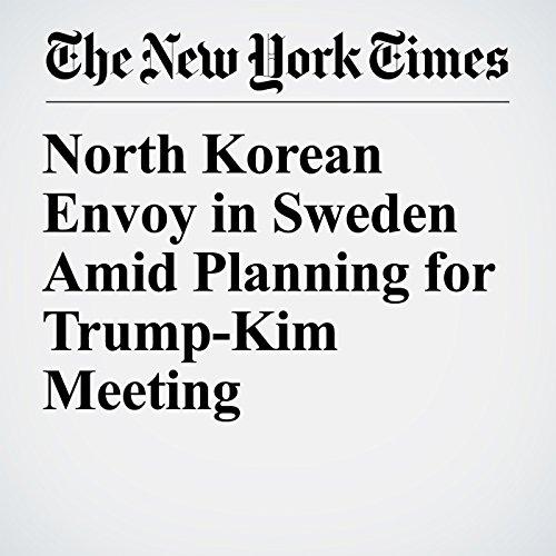 North Korean Envoy in Sweden Amid Planning for Trump-Kim Meeting copertina
