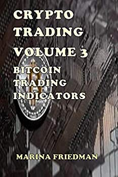 Crypto Trading  Volume 3 - Bitcoin Trading Indicators  Volume 1 2 3 and 4