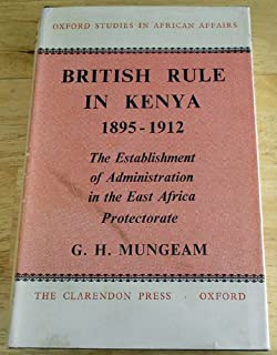 British rule in Kenya, 1895-1912: The establishment of administration in the East Africa Protectorate, (Oxford studies in African affairs)