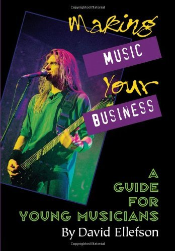 Making Music Your Business: A Guide for Young Musicians (English Edition)