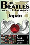 The Beatles - Japan - A Quick Record Guide: Full Color Discography (1964-1970) (The Beatles Around The World Book 4) (English Edition)