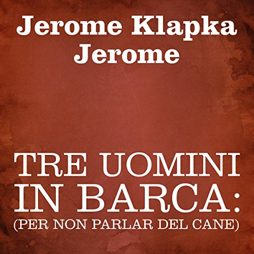 Tre uomini in barca [Three Men in a Boat] audiobook cover art