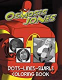 Osmosis Jones Dots Lines Swirls Coloring Book: Premium An Adult Swirls-Dots-Diagonal Activity Book Osmosis Jones! Perfectly Portable Pages