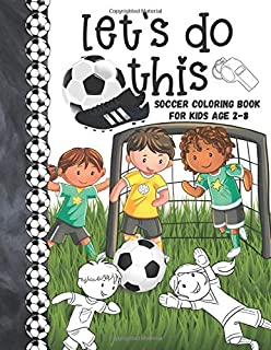 Let's Do This Soccer Coloring Book For Kids Age 2-8: Soccer Players Coloring Book & Sketch Paper Combo Gift For Boys And Girls To Color, Sketch, Paint And Draw In