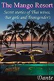 The Mango Resort: Secret stories of Thai wives, Bar girls and Transgender's (English Edition)