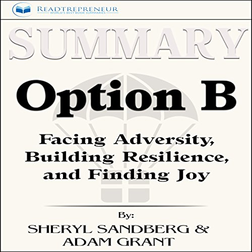 Summary of Option B: Facing Adversity, Building Resilience, and Finding Joy audiobook cover art