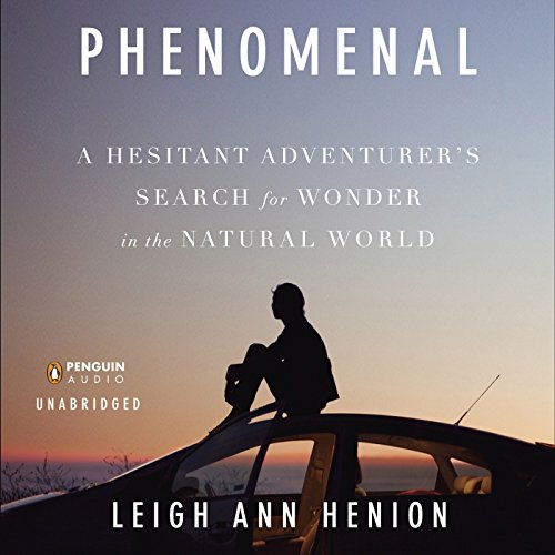 Phenomenal     A Hesitant Adventurer's Search for Wonder in the Natural World              By:                                                                                                                                 Leigh Ann Henion                               Narrated by:                                                                                                                                 Nicol Zanzarella                      Length: 10 hrs and 40 mins     26 ratings     Overall 4.1