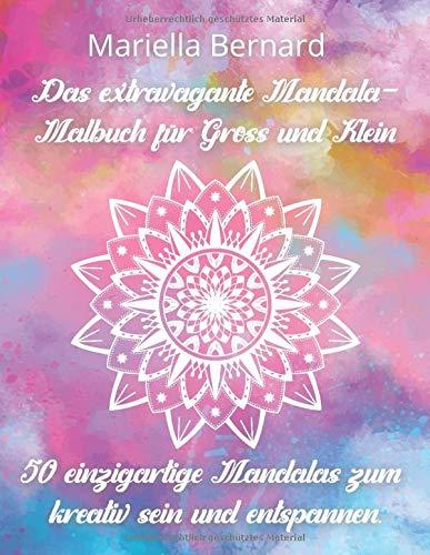 Das extravagante Mandala-Malbuch für Groß und Klein: 50 einzigartige Mandalas zum kreativ sein und entspannen